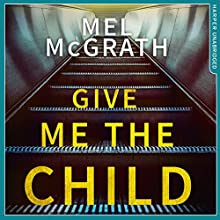Give Me the Child Audiobook by Mel McGrath Narrated by Adjoa Andoh