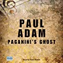 Paganini's Ghost (       UNABRIDGED) by Paul Adam Narrated by Seán Barrett