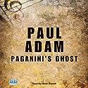 Paganini's Ghost (       UNABRIDGED) by Paul Adam Narrated by Seán Barrett