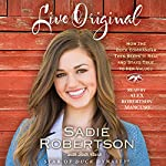 Live Original: How the Duck Commander Teen Keeps It Real and Stays True to Her Values | Sadie Robertson