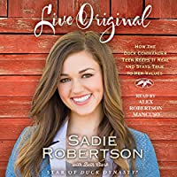 Live Original: How the Duck Commander Teen Keeps It Real and Stays True to Her Values (       UNABRIDGED) by Sadie Robertson Narrated by Alex Robertson Mancuso