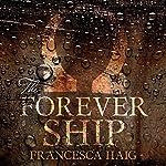 The Forever Ship: Fire Sermon, Book 3 | Francesca Haig