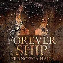 The Forever Ship: Fire Sermon, Book 3 Audiobook by Francesca Haig Narrated by Yolanda Kettle