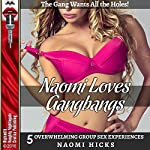 Naomi Loves Gangbangs: The Gang Wants All the Holes! Five Overwhelming Group Sex Experiences | Naomi Hicks