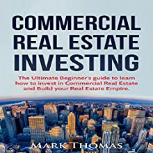 Commercial Real Estate Investing: The Ultimate Beginner's Guide to Learn How to Invest in Commercial Real Estate and Build Your Real Estate Empire | Livre audio Auteur(s) : Mark Thomas Narrateur(s) : Robert Barbere