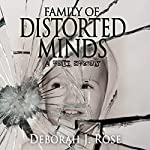 Family of Distorted Minds: A True Story | Deborah J. Rose