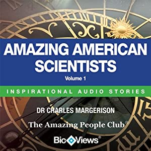 Amazing American Scientists - Volume 1: Inspirational Stories | [Charles Margerison, Frances Corcoran (general editor), Emma Braithwaite (editorial coordination)]