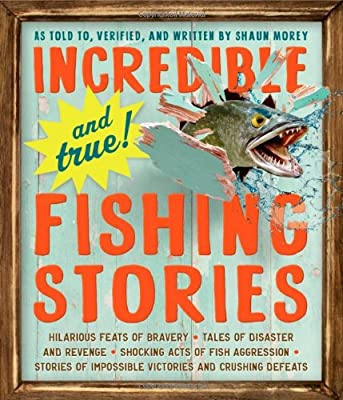 Incredible--and True!--Fishing Stories from Workman Publishing Company