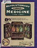 Revolutionary Medicine 1700-1800 (Illustrated Living History Series)