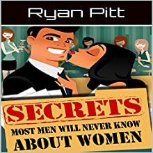 Secrets Most Men Will Never Know About Women Audiobook by Ryan Pitt Narrated by Craig Beck