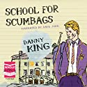 School for Scumbags Audiobook by Danny King Narrated by Dave John