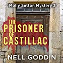 The Prisoner of Castillac: Molly Sutton Mysteries, Book 3 Audiobook by Nell Goddin Narrated by Becket Royce