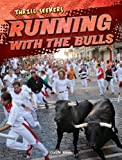 img - for Running with the Bulls (Thrill Seekers) book / textbook / text book