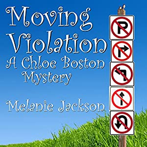Moving Violation: A Chloe Boston Mystery, Book 1 | [Melanie Jackson]