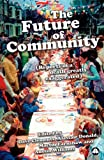 img - for The Future of Community: Reports of a Death Greatly Exaggerated book / textbook / text book
