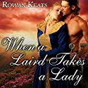 When a Laird Takes a Lady: Claimed by the Highlander, Book 2 (       UNABRIDGED) by Rowan Keats Narrated by Kirsten Potter