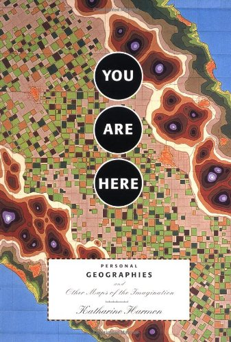 You Are Here: Personal Geographies and Other Maps of the...