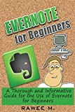 Evernote for Beginners: A Thorough and Informative Guide for the Use of Evernote for Beginners