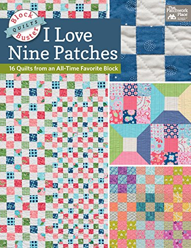 block-buster-quilts-i-love-nine-patches-16-quilts-from-an-all-time-favorite-block-block-buster-quilt