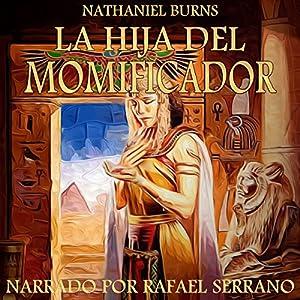 La Hija del Momificador: Una Novela Ambientada En el Antiguo Egipto Audiobook