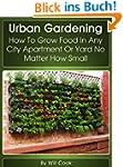 Urban Gardening: How To Grow Food In...