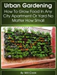 Urban Gardening: How To Grow Food In...