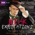 Bleak Expectations: The Complete Third Series Radio/TV Program by Mark Evans Narrated by Anthony Head, Celia Imrie, Geoffrey Whitehead, Richard Johnson, Tom Allen, James Bachman, David Mitchell