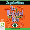 The Illustrated Mum (       UNABRIDGED) by Jacqueline Wilson Narrated by Josie Lawrence