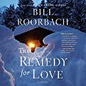 Remedy for Love Audiobook by Bill Roorbach Narrated by Jeffrey Kafer