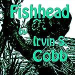 Fishead | Irvin S. Cobb