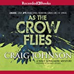 As the Crow Flies: A Walt Longmire Mystery, Book 8 (       UNABRIDGED) by Craig Johnson Narrated by George Guidall
