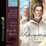 Reformation Heroes, Volume 2: 1522-1629: John Calvin, Theodore Beza, the Anabaptists, and Many More | Joel R. Beeke,Diana Kleyn