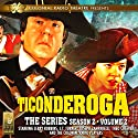 Ticonderoga: The Series: Season 2, Vol. 2 Audiobook by Jerry Robbins Narrated by J.T. Turner, Joseph Zamparelli, Theo Cheever,  The Colonial Radio Players, Jerry Robbins