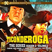 Ticonderoga: The Series: Season 2, Vol. 2 | Livre audio Auteur(s) : Jerry Robbins Narrateur(s) : Jerry Robbins, J.T. Turner, Joseph Zamparelli, Theo Cheever,  The Colonial Radio Players