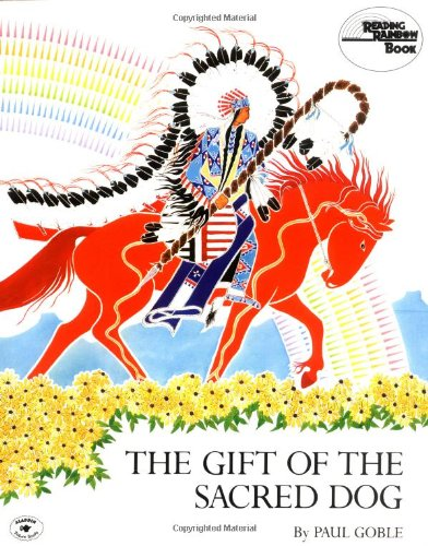 The Gift of the Sacred Dog: Story and Illustrations (Reading rainbow book)