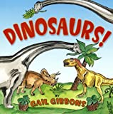 Dinosaurs! by Gail Gibbons Reprint Edition (3/1/2009)