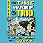 The Good, the Bad, and the Goofy: Time Warp Trio, Book 3 | Jon Scieszka