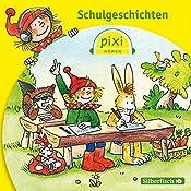 Schulgeschichten (Pixi Hören) | Simone Nettingsmeier, Marianne Schröder, Hermann Schulz, Dirk Rehaag, Birgit Rehaag