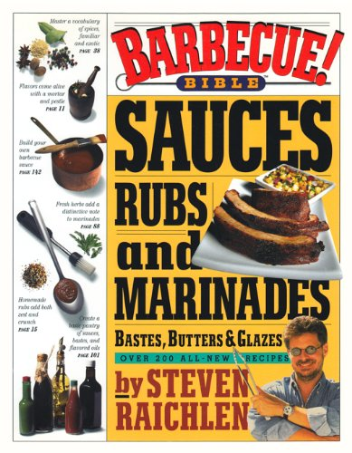 Barbecue! Bible Sauces, Rubs, and Marinades, Bastes, Butters, & Glazes