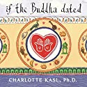 If the Buddha Dated: A Handbook for Finding Love on a Spiritual Path (       UNABRIDGED) by Charlotte Kasl Narrated by Renée Raudman