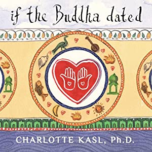 If the Buddha Dated: A Handbook for Finding Love on a Spiritual Path | [Charlotte Kasl]