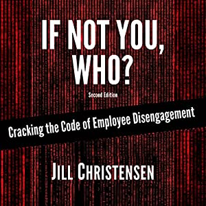 If Not You, Who? Cracking the Code of Employee Disengagement Audiobook