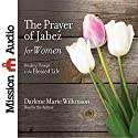 The Prayer of Jabez for Women (       UNABRIDGED) by Darlene Marie Wilkinson Narrated by Darlene Marie Wilkinson