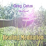 Healing Meditation: Pain Management and Spiritual Awakening | Greg Cetus