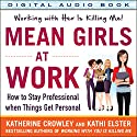 Mean Girls at Work: How to Stay Professional When Things Get Personal (       UNABRIDGED) by Katherine Crowley, Kathi Elster Narrated by Kelley Hazen