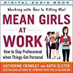 Mean Girls at Work: How to Stay Professional When Things Get Personal | Katherine Crowley,Kathi Elster