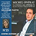 Contre-histoire de la philosophie 25.2: La resistance au nihilisme (1) de Bourdieu a Jankélévitch Speech by Michel Onfray Narrated by Michel Onfray