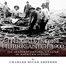 The Galveston Hurricane of 1900: The Deadliest Natural Disaster in American History (       UNABRIDGED) by Charles River Editors Narrated by Steve Rausch