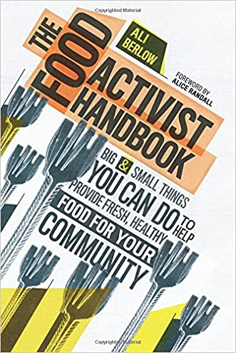 The Food Activist Handbook: Big & Small Things You Can Do to Help Provide Fresh, Healthy Food for Your Community written by Ali Berlow