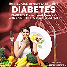 Diabetes: Understanding Diabetes, Prevention & Reversal with a Sirt Food & Plant Based Diet: The Medicine on Your Plate, Vol 2 Audiobook by John Hodges, Ted Gif Narrated by R. Paul Matty